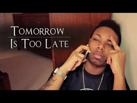 Tomorrow Is Too Late – @TreMelvin